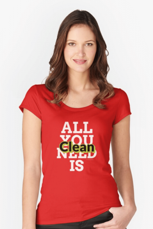 All You Need Is Clean Savvy Cleaner Funny Cleaning Shirts Fitted Scoop T-Shirt