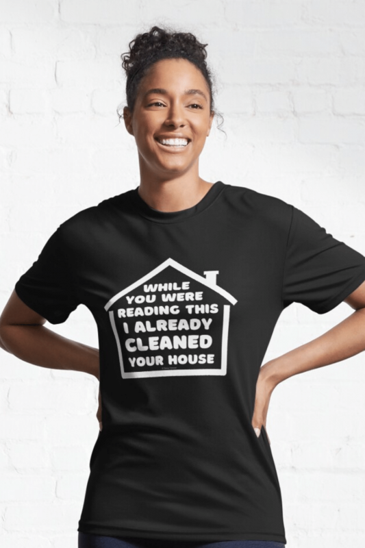 Already Cleaned Your House Savvy Cleaner Funny Cleaning Shirts Active T-Shirt