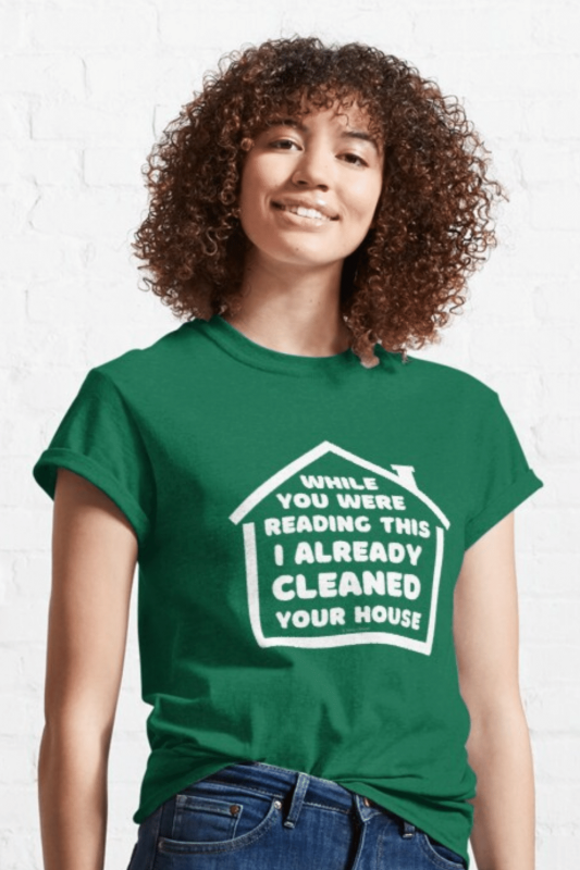 Already Cleaned Your House Savvy Cleaner Funny Cleaning Shirts Classic T-Shirt