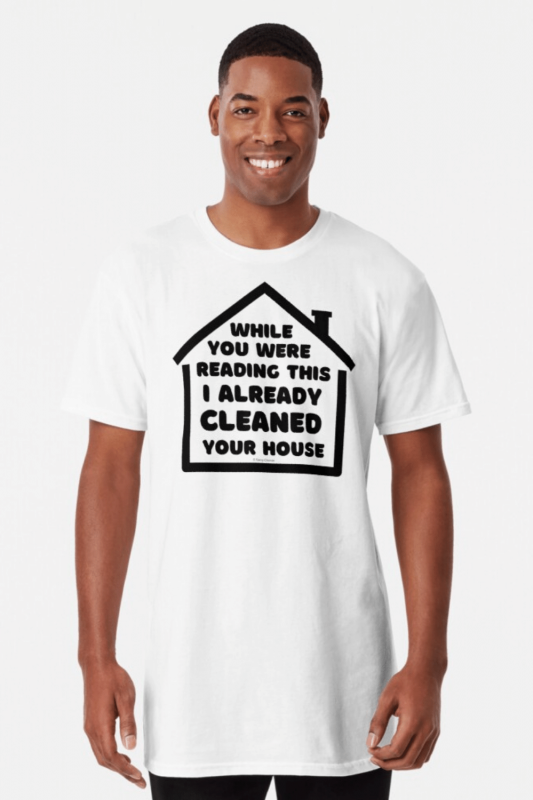 Already Cleaned Your House Savvy Cleaner Funny Cleaning Shirts Long T-Shirt