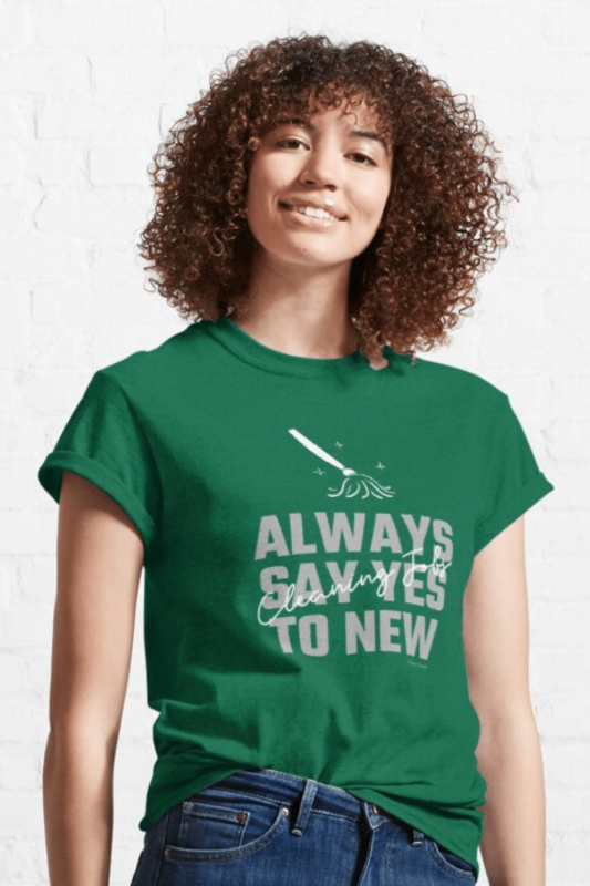 Always Say Yes Savvy Cleaner Funny Cleaning Shirts Classic T-Shirt