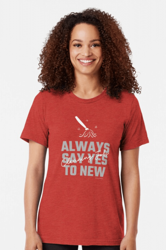 Always Say Yes Savvy Cleaner Funny Cleaning Shirts Tri-Blend T-Shirt