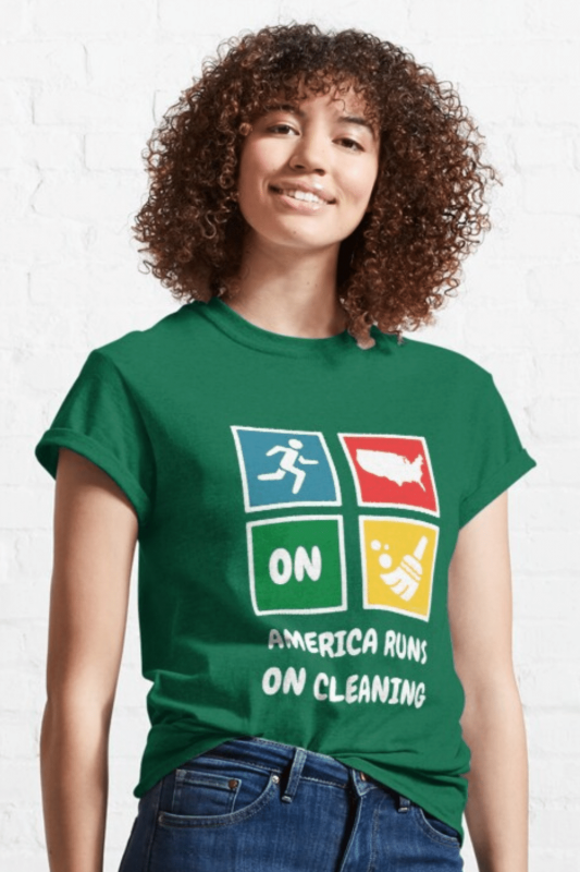 America Runs On Cleaning Savvy Cleaner Funny Cleaning Shirts Classic T-Shirt