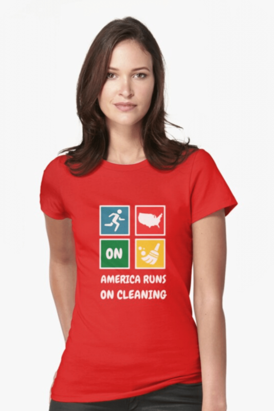 America Runs On Cleaning Savvy Cleaner Funny Cleaning Shirts Fitted T-Shirt