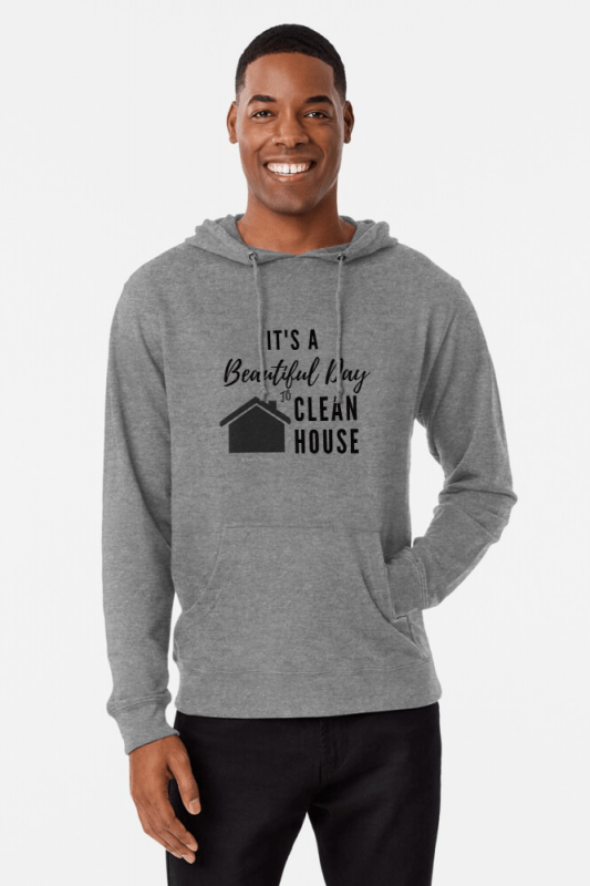 Beautiful Day to Clean House, Savvy Cleaner Funny Cleaner Shirts, Lightweight Hoodie