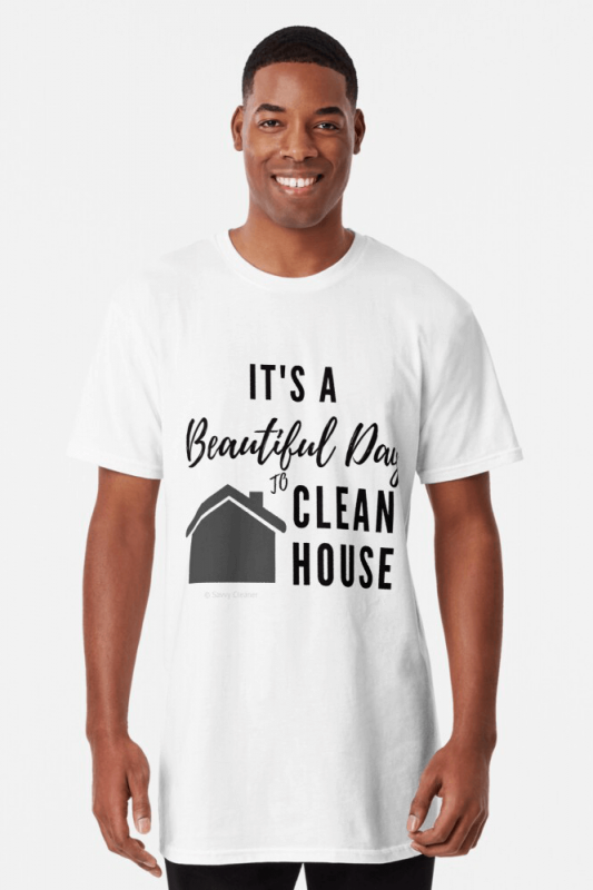 Beautiful Day to Clean House, Savvy Cleaner Funny Cleaner Shirts, Long T-Shirt
