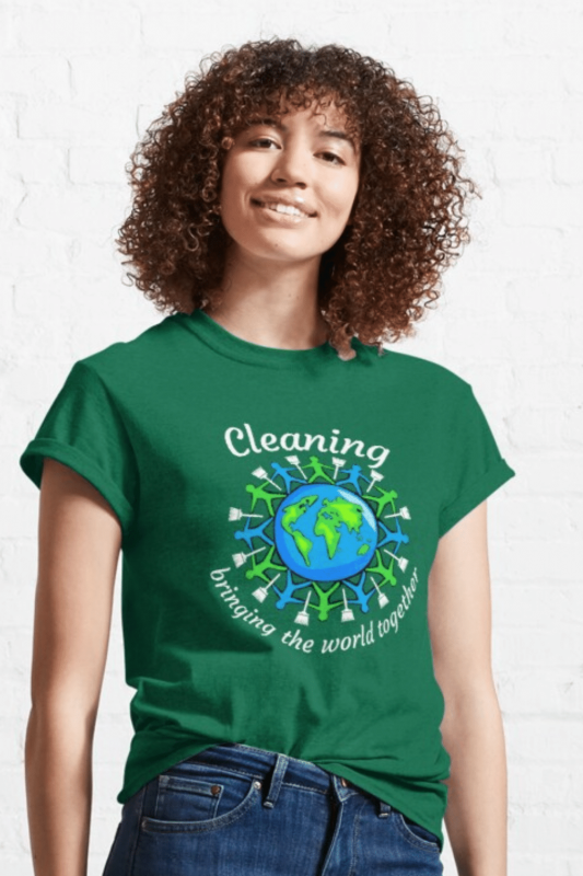 Bringing the World Together Savvy Cleaner Funny Cleaning Shirts Classic Tee