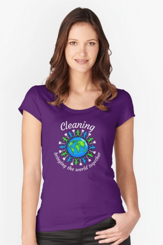 Bringing the World Together Savvy Cleaner Funny Cleaning Shirts Fitted Scoop T-Shirt