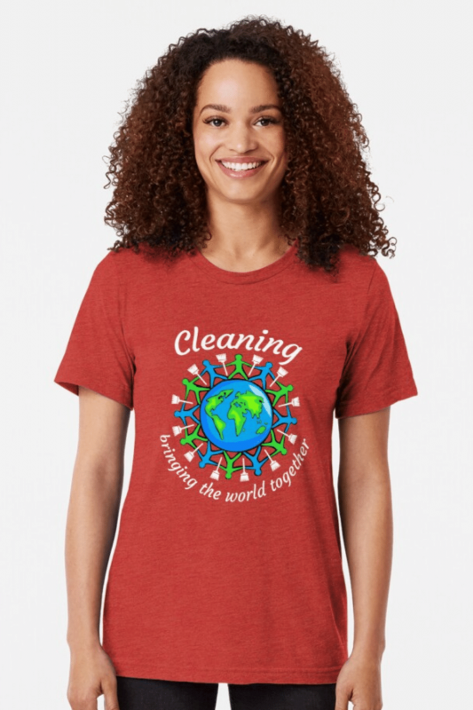 Bringing the World Together Savvy Cleaner Funny Cleaning Shirts Triblend Tee