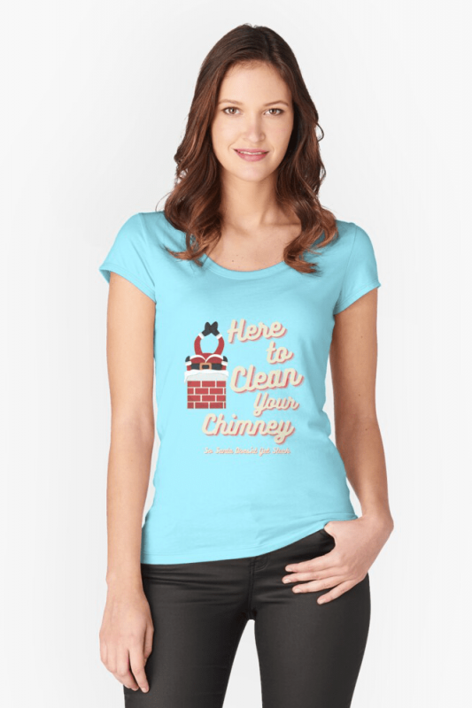 Clean Your Chimney, Savvy Cleaner, Funny Cleaning Shirts, Scoop neck shirt