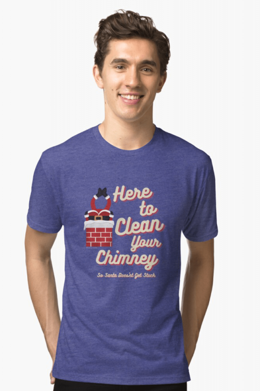 Clean Your Chimney, Savvy Cleaner, Funny Cleaning Shirts, Triblend shirt