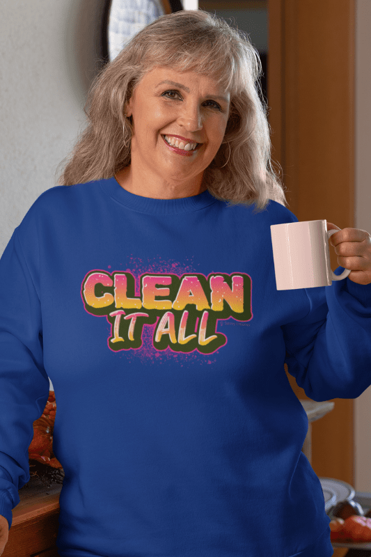 Clean it All, Savvy Cleaner Funny Cleaning Shirts, Classic Crewneck Sweatshirt