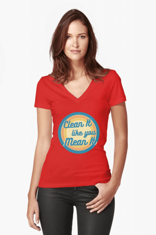 Clean it Like You Mean It, Savvy Cleaner Funny Cleaning Shirts, Fitted V-neck Shirt