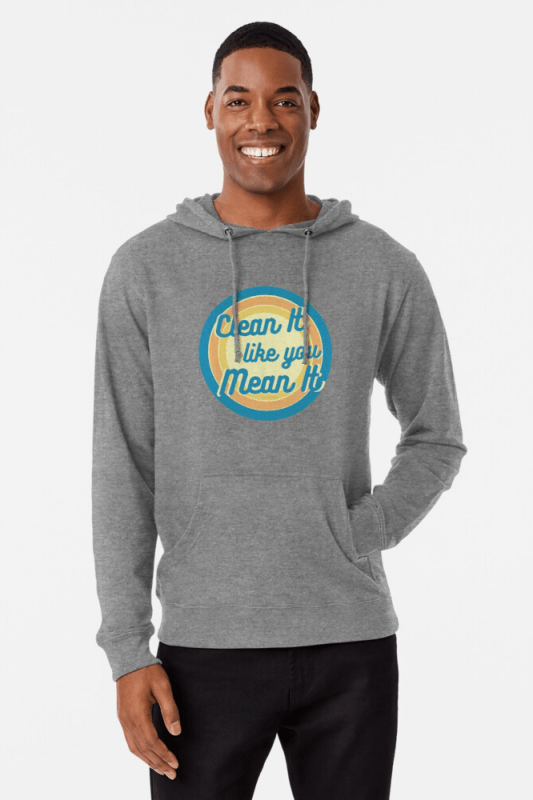 Clean it Like You Mean It, Savvy Cleaner Funny Cleaning Shirts, Lightweight Hoodie