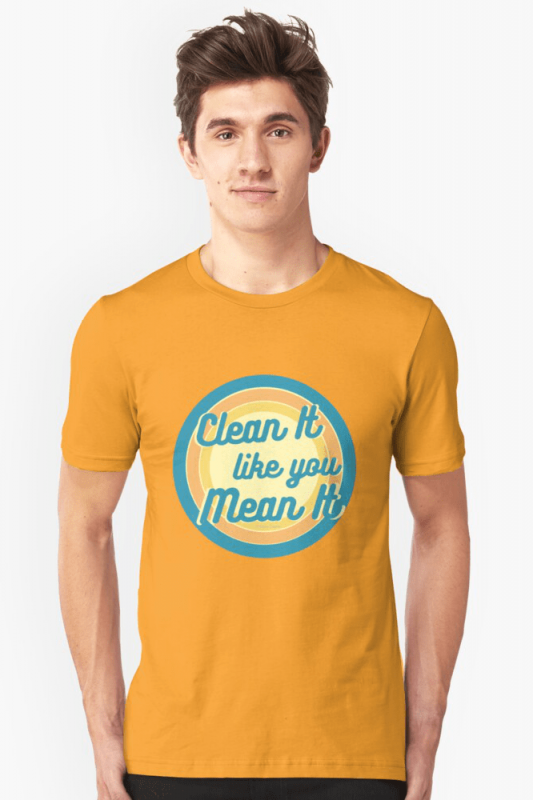Clean it Like You Mean It, Savvy Cleaner Funny Cleaning Shirts, Slim Fit shirt