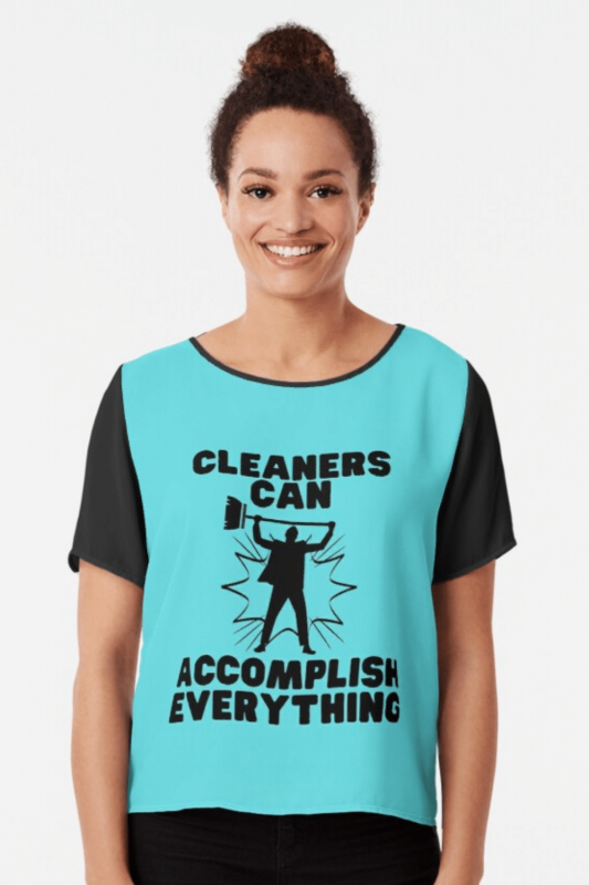 Cleaners Can Accomplish Everything Savvy Cleaner Funny Cleaning Shirts Chiffon Top