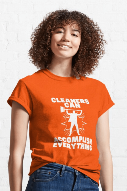 Cleaners Can Accomplish Everything Savvy Cleaner Funny Cleaning Shirts Classic Tee