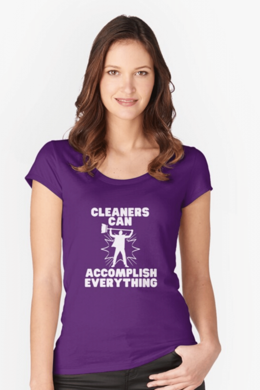 Cleaners Can Accomplish Everything Savvy Cleaner Funny Cleaning Shirts Fitted Scoop T-Shirt