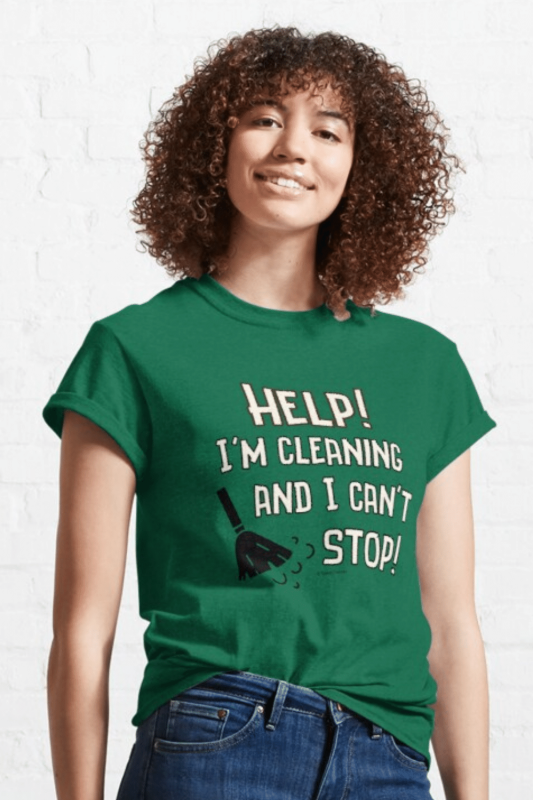 Cleaning And I Can't Stop Savvy Cleaner Funny Cleaning Shirts Classic T-Shirt