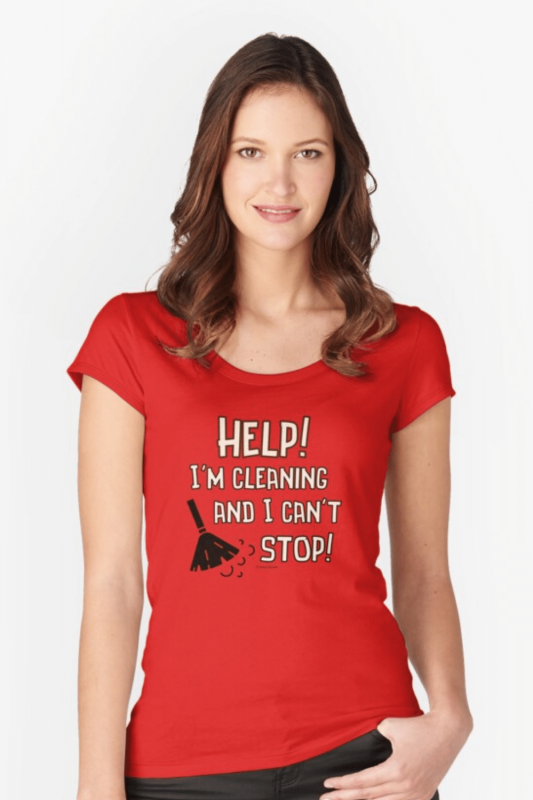 Cleaning And I Can't Stop Savvy Cleaner Funny Cleaning Shirts Fitted Scoop T-Shirt