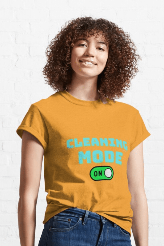 Cleaning Mode Savvy Cleaner Funny Cleaning Shirts Classic Tee