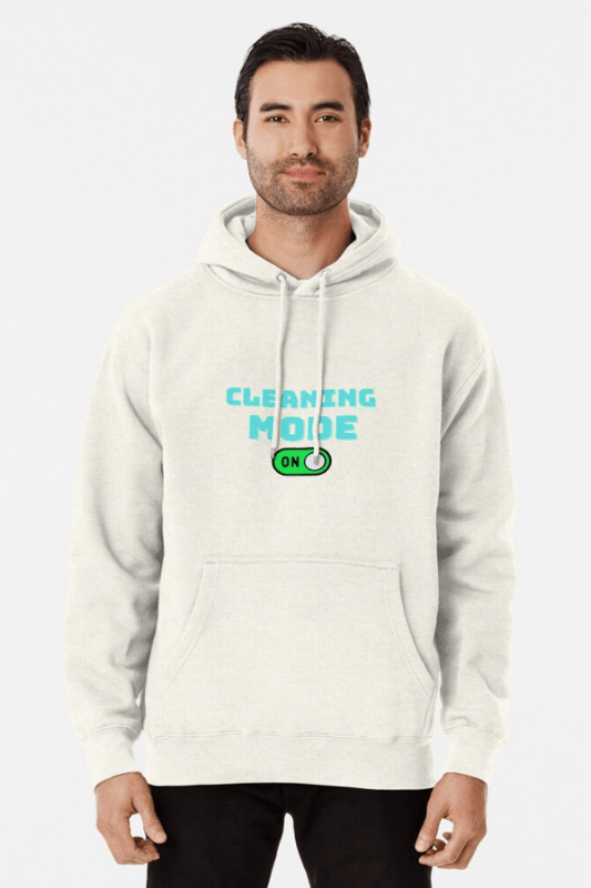 Cleaning Mode Savvy Cleaner Funny Cleaning Shirts Pullover Hoodie