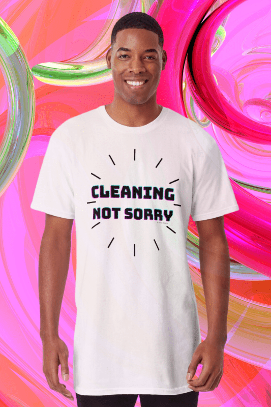 Cleaning Not Sorry Savvy Cleaner Funny Cleaning Shirts Long Tee