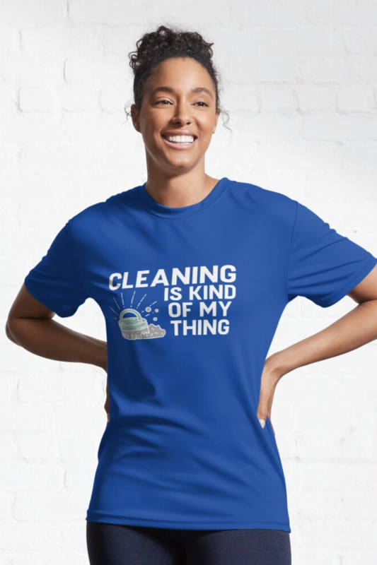 Cleaning is Kind of My Thing Savvy Cleaner Funny Cleaning Shirts Active Tee