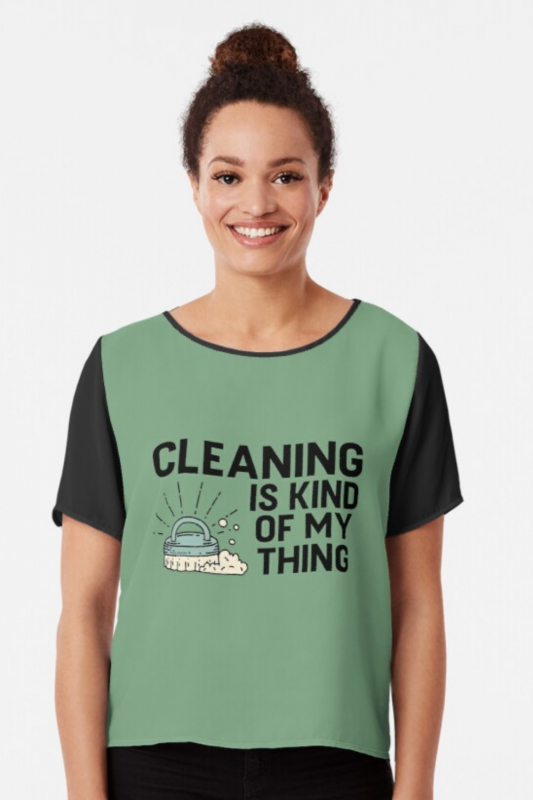 Cleaning is Kind of My Thing Savvy Cleaner Funny Cleaning Shirts Chiffon Top