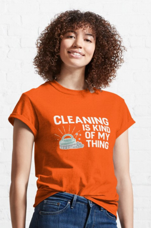 Cleaning is Kind of My Thing Savvy Cleaner Funny Cleaning Shirts Classic Tee