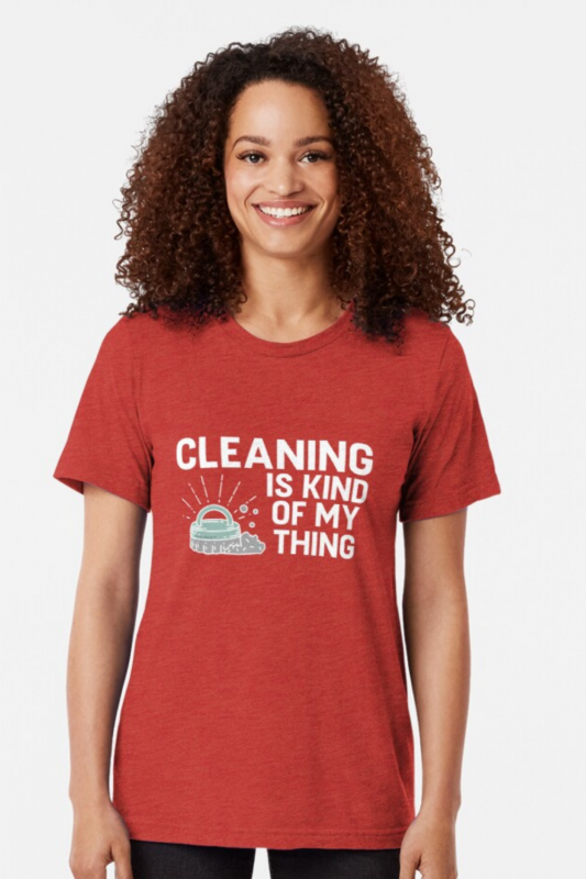 Cleaning is Kind of My Thing Savvy Cleaner Funny Cleaning Shirts Triblend Tee