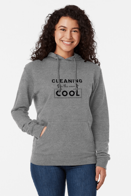 Cleaning is the New Cool, Savvy Cleaner Funny Cleaning Shirts, Lightweight Hoodie