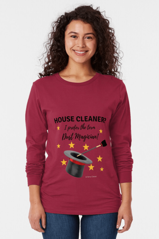 Dust Magician, Savvy Cleaner Funny Cleaning Shirts, Long sleeve Shirt