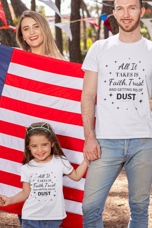 Faith Trust and Dust, Savvy Cleaner Funny Cleaning Shirts Adult and Kids T-shirts