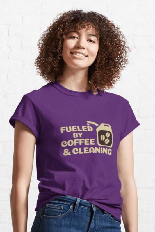 Fueled By Coffee Savvy Cleaner Funny Cleaning Shirts Classic Tee