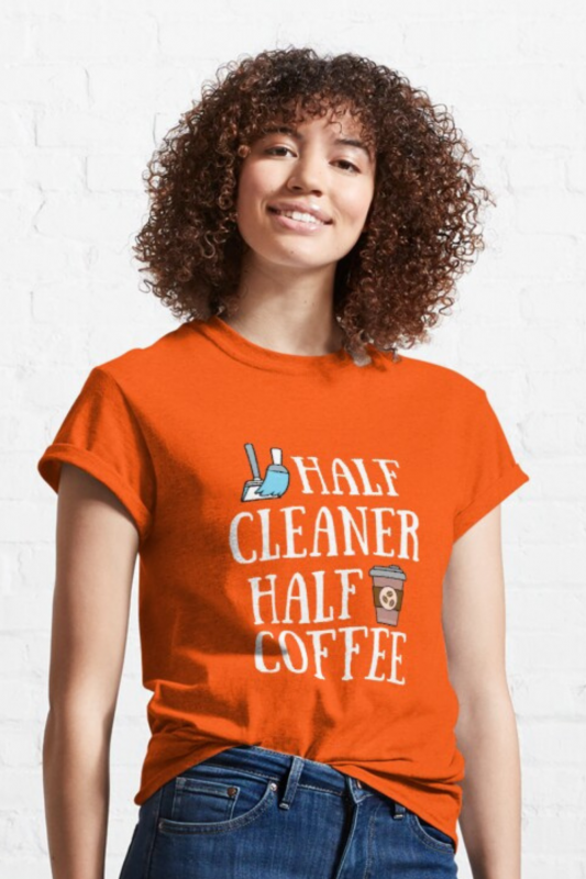 Half Cleaner Half Coffee Savvy Cleaner Funny Cleaning Shirts Classic Tee