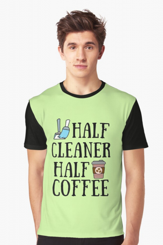 Half Cleaner Half Coffee Savvy Cleaner Funny Cleaning Shirts Graphic Tee