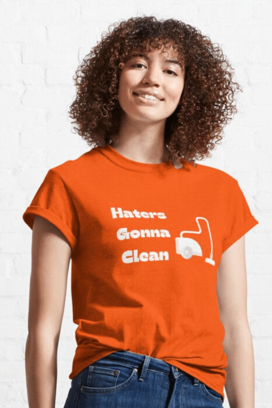 Haters Gonna Clean Savvy Cleaner Funny Cleaning Shirts Classic Tee