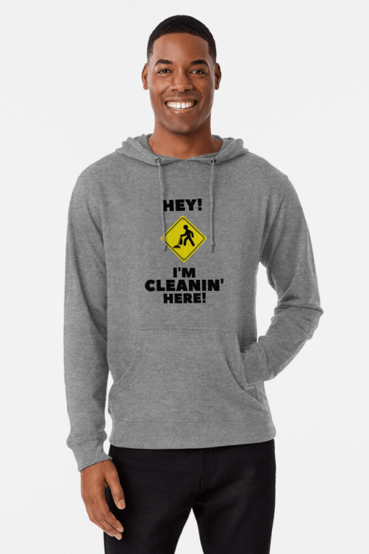 Hey I'm Cleanin Here, Savvy Cleaner Funny Cleaning Shirts, Light weight Hoodie