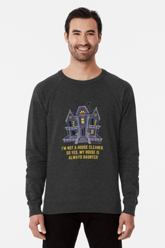 House is Always Haunted, Savvy Cleaner Funny Cleaning Shirt, Lightweight Sweater