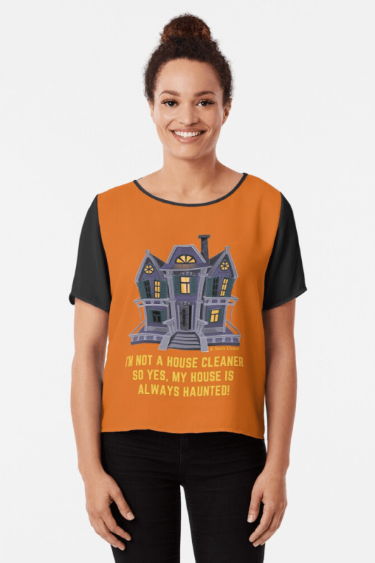 House is Always Haunted, Savvy Cleaner Funny Cleaning Shirts, Chiffon Shirt