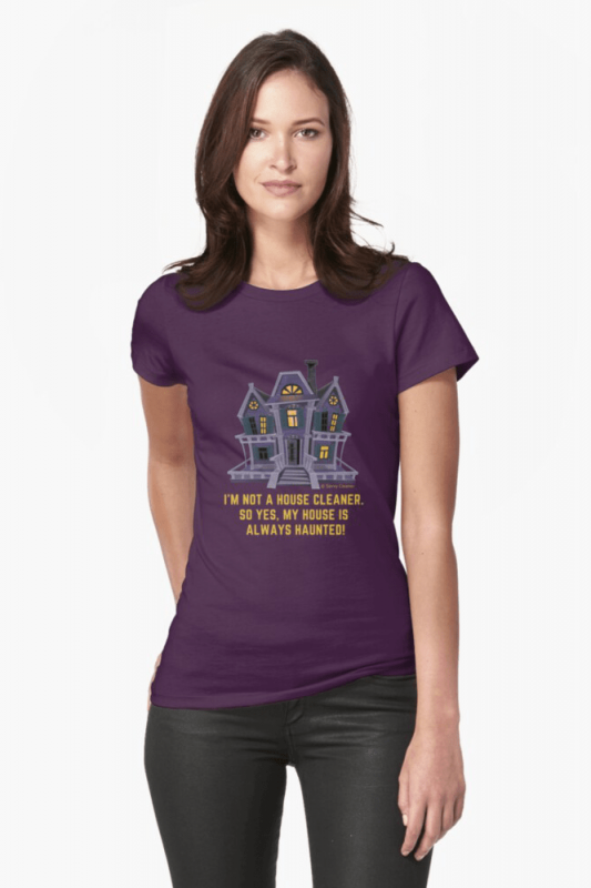 House is Always Haunted, Savvy Cleaner Funny Cleaning Shirts, Fitted shirt