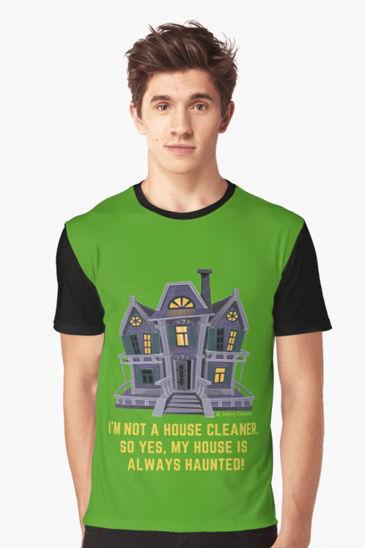 House is Always Haunted, Savvy Cleaner Funny Cleaning Shirts, Graphic shirt