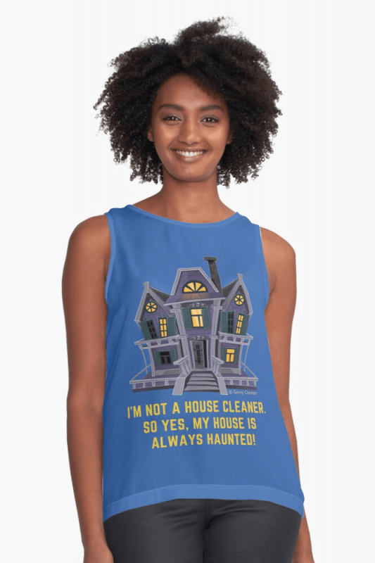 House is Always Haunted, Savvy Cleaner Funny Cleaning Shirts, Sleeveless shirt