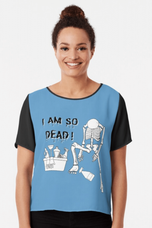 I Am So Dead Savvy Cleaner Funny Cleaning Shirts Chiffon Top