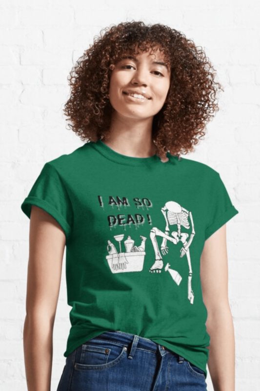 I Am So Dead Savvy Cleaner Funny Cleaning Shirts Classic Tee