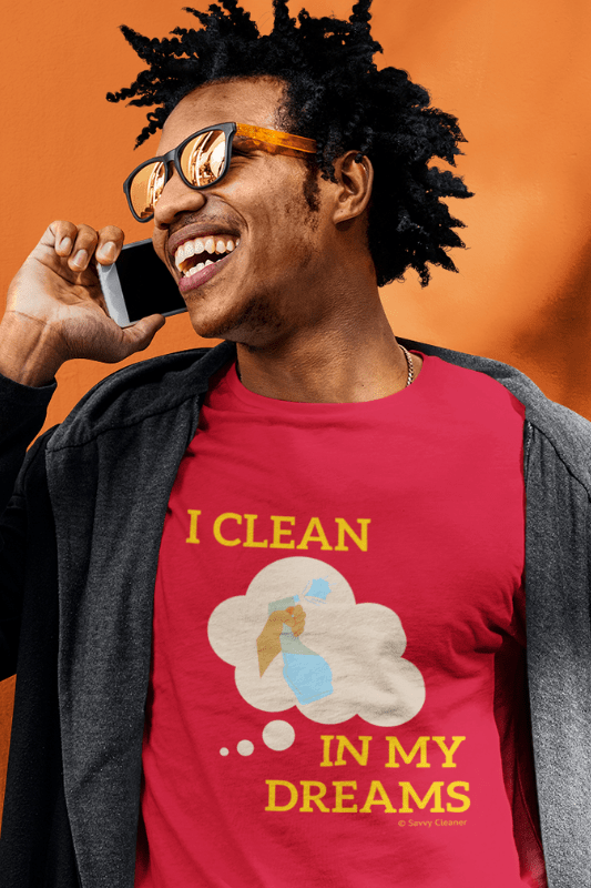 I Clean In My Dreams, Savvy Cleanner Funny Cleaning Shirts, Comfort T-Shirt