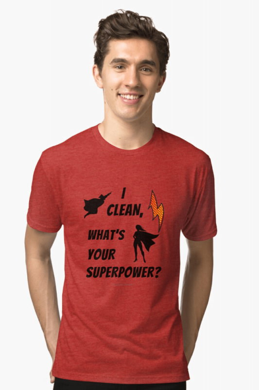 I Clean, What's your Superpower, Savvy Cleaner Funny Cleaning Shirts, Triblend Shirt