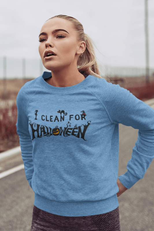 I Clean for Halloween, Savvy Cleaner Funny Cleaning Shirts, Women's Slouchy Sweatshirt