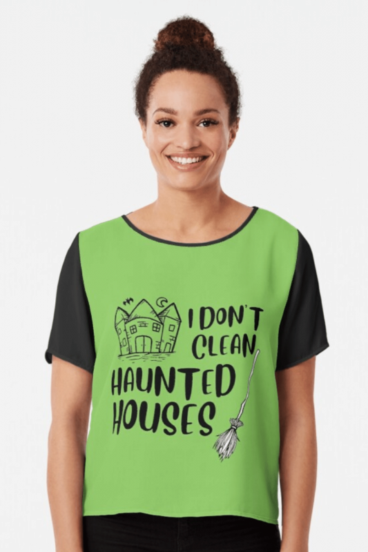 I Don't Clean Haunted Houses Savvy Cleaner Funny Cleaning Shirts Chiffon Top
